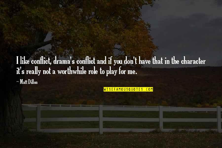 You Play Me I Play You Quotes By Matt Dillon: I like conflict, drama's conflict and if you