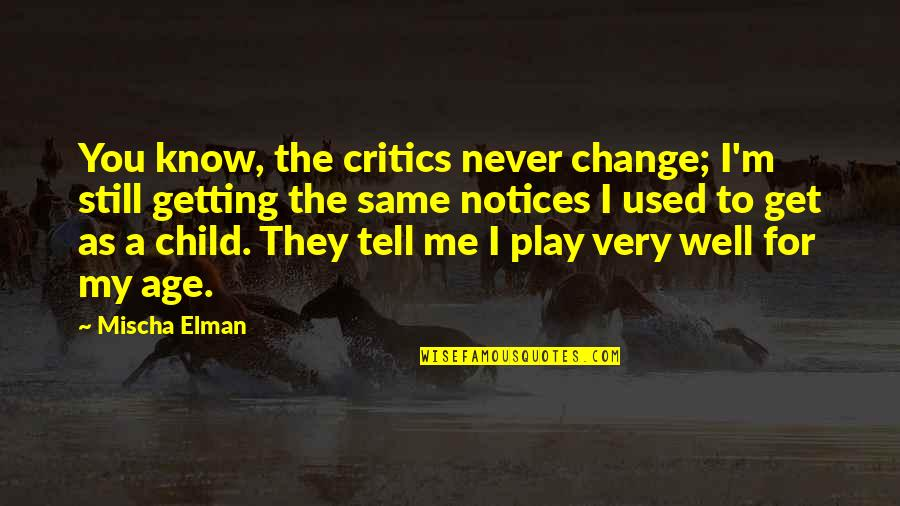 You Play Me I Play You Quotes By Mischa Elman: You know, the critics never change; I'm still