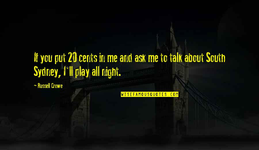 You Play Me I Play You Quotes By Russell Crowe: If you put 20 cents in me and