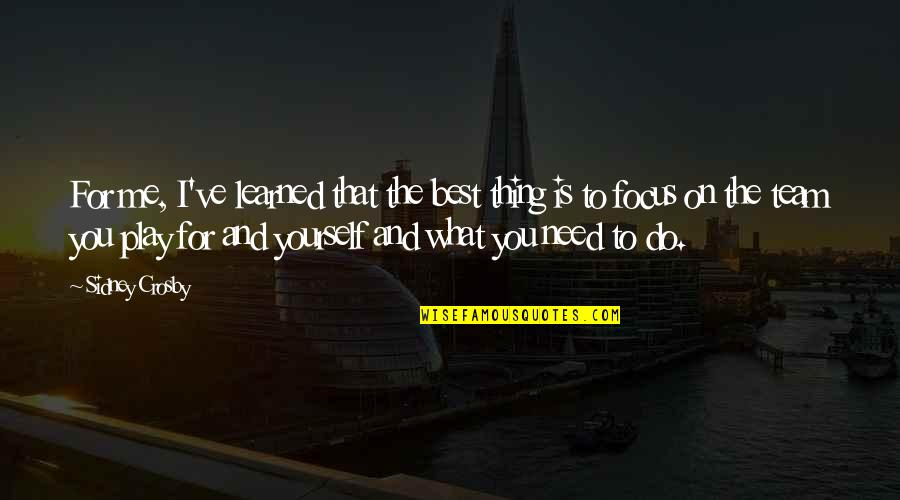 You Play Me I Play You Quotes By Sidney Crosby: For me, I've learned that the best thing