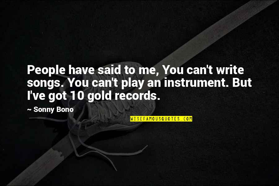 You Play Me I Play You Quotes By Sonny Bono: People have said to me, You can't write