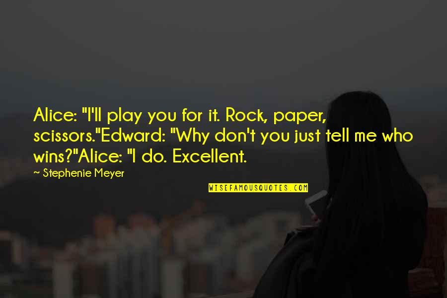 "You Play Me I Play You Quotes By Stephenie Meyer: Alice: ""I'll play you for it. Rock, paper,"