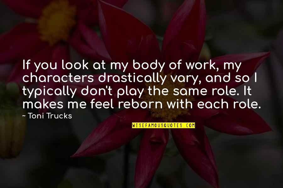 You Play Me I Play You Quotes By Toni Trucks: If you look at my body of work,