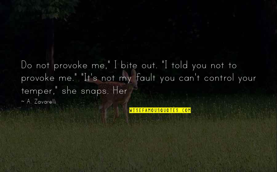 "You Provoke Me Quotes By A. Zavarelli: Do not provoke me,"" I bite out. ""I"