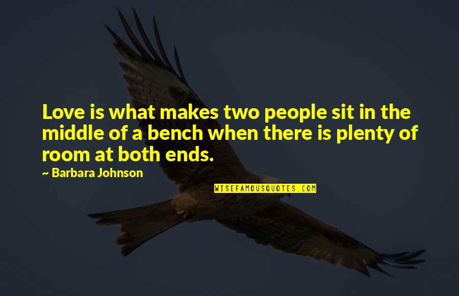 You Pushed Me Away Quotes By Barbara Johnson: Love is what makes two people sit in