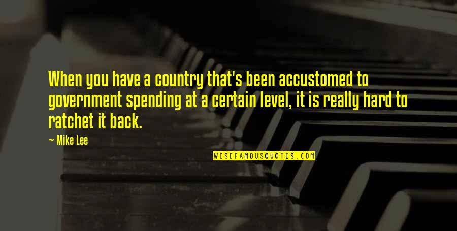 You Ratchet Quotes By Mike Lee: When you have a country that's been accustomed
