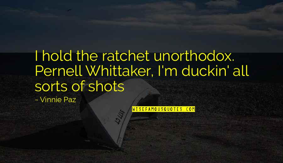 You Ratchet Quotes By Vinnie Paz: I hold the ratchet unorthodox. Pernell Whittaker, I'm
