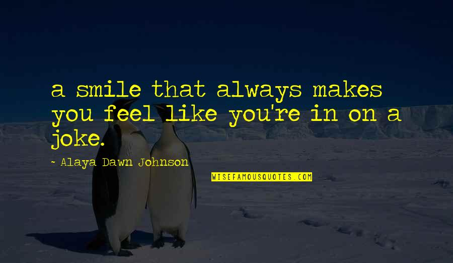 You Re A Joke Quotes By Alaya Dawn Johnson: a smile that always makes you feel like