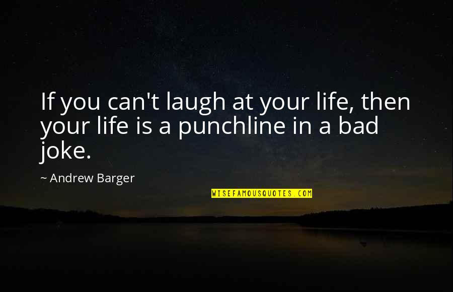 You Re A Joke Quotes By Andrew Barger: If you can't laugh at your life, then
