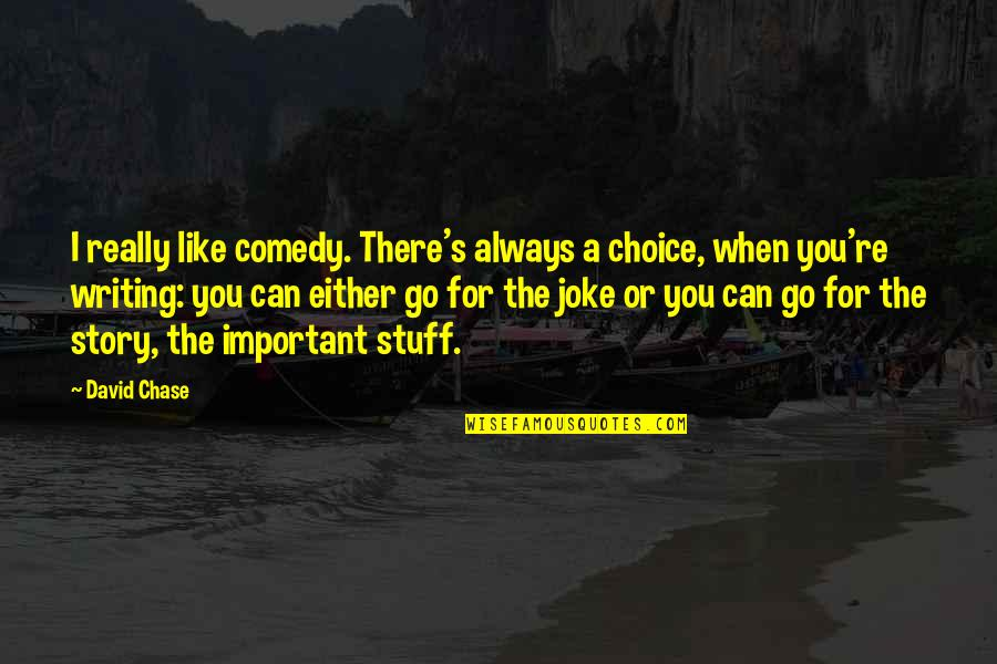 You Re A Joke Quotes By David Chase: I really like comedy. There's always a choice,