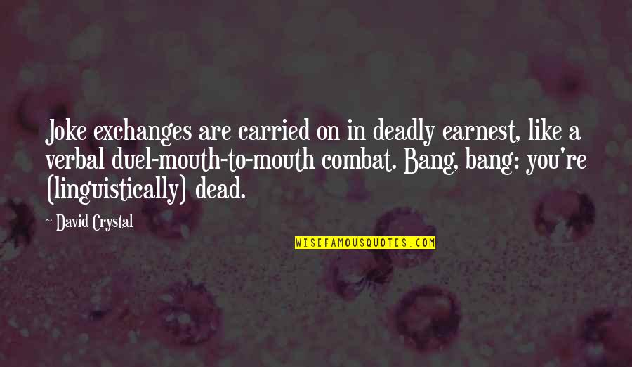 You Re A Joke Quotes By David Crystal: Joke exchanges are carried on in deadly earnest,