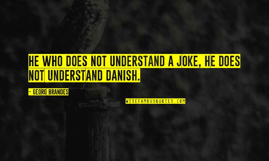 You Re A Joke Quotes By Georg Brandes: He who does not understand a joke, he