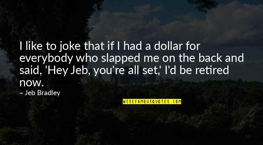 You Re A Joke Quotes By Jeb Bradley: I like to joke that if I had