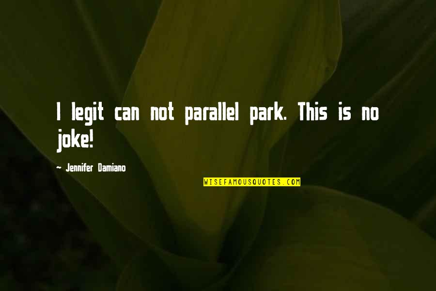 You Re A Joke Quotes By Jennifer Damiano: I legit can not parallel park. This is
