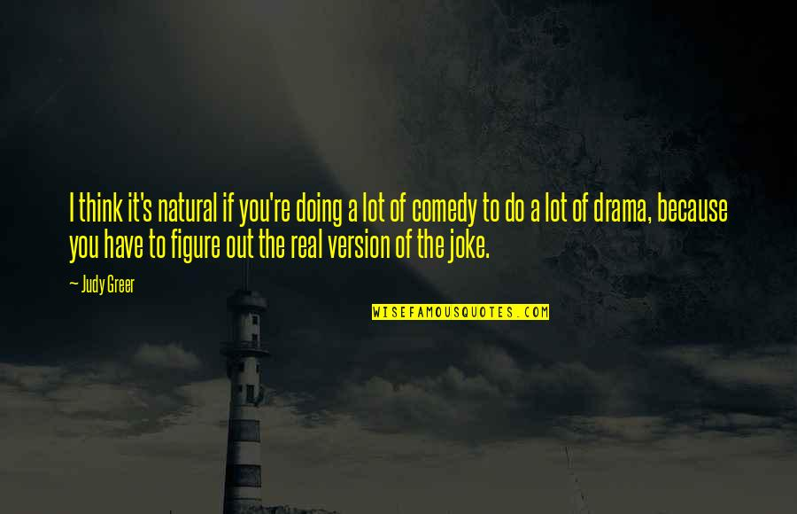 You Re A Joke Quotes By Judy Greer: I think it's natural if you're doing a