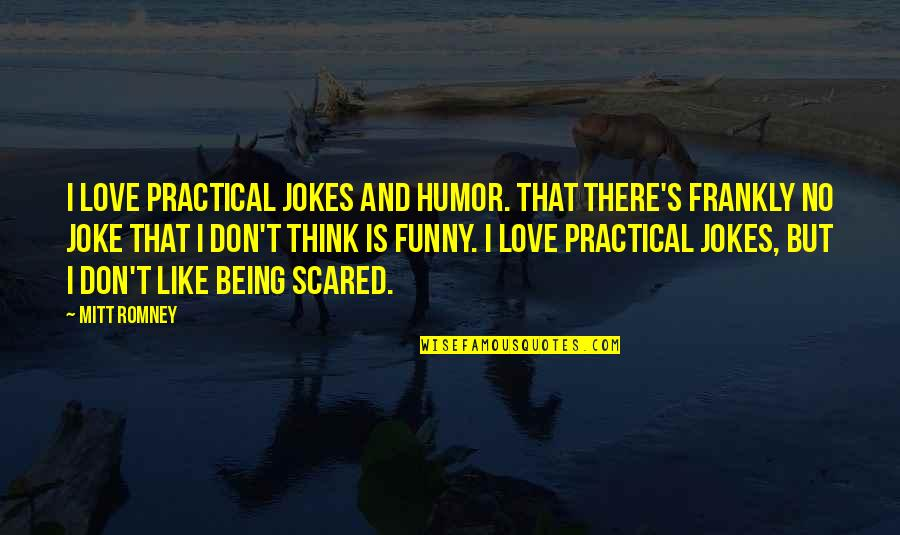 You Re A Joke Quotes By Mitt Romney: I love practical jokes and humor. That there's