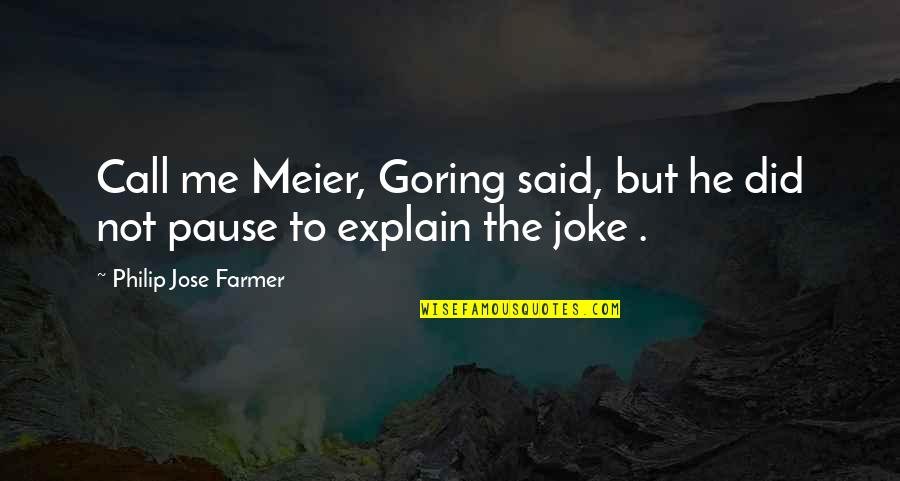 You Re A Joke Quotes By Philip Jose Farmer: Call me Meier, Goring said, but he did