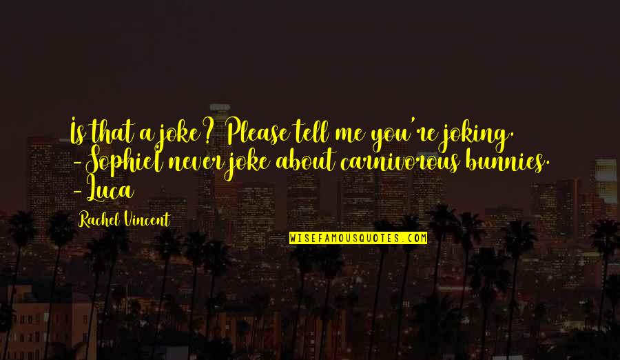 You Re A Joke Quotes By Rachel Vincent: Is that a joke? Please tell me you're