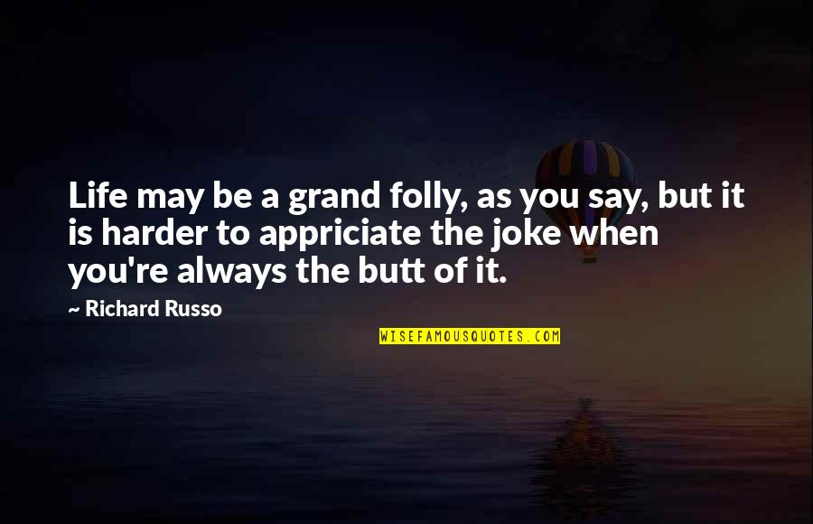 You Re A Joke Quotes By Richard Russo: Life may be a grand folly, as you