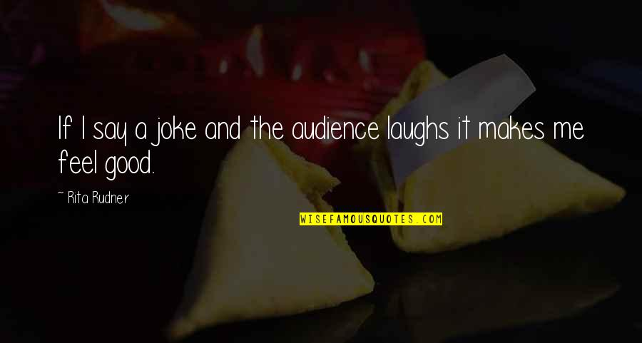 You Re A Joke Quotes By Rita Rudner: If I say a joke and the audience