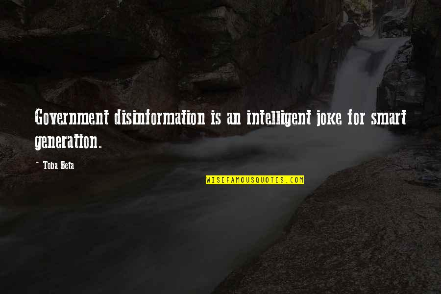 You Re A Joke Quotes By Toba Beta: Government disinformation is an intelligent joke for smart