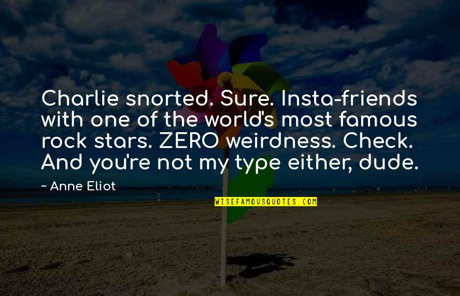 You Re My World Quotes By Anne Eliot: Charlie snorted. Sure. Insta-friends with one of the