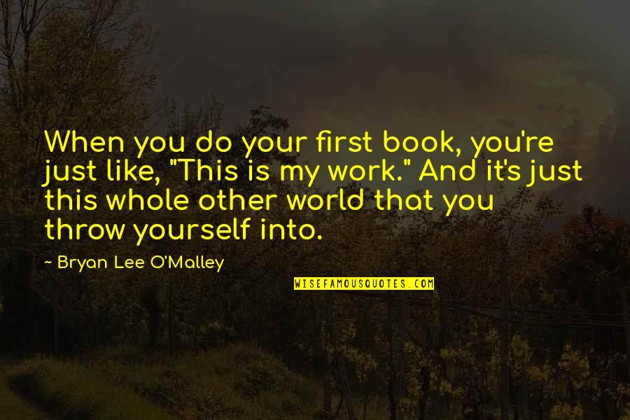 You Re My World Quotes By Bryan Lee O'Malley: When you do your first book, you're just