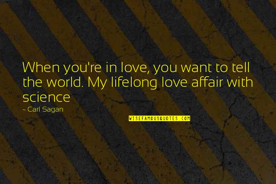 You Re My World Quotes By Carl Sagan: When you're in love, you want to tell