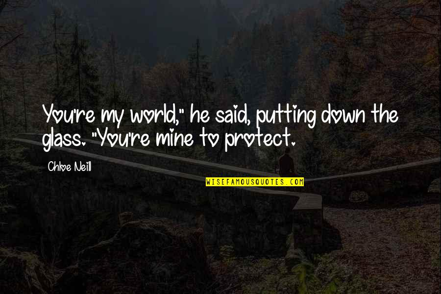 """You Re My World Quotes By Chloe Neill: You're my world,"""" he said, putting down the"""