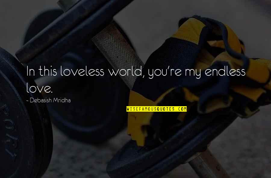 You Re My World Quotes By Debasish Mridha: In this loveless world, you're my endless love.