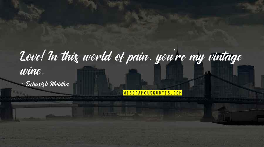 You Re My World Quotes By Debasish Mridha: Love! In this world of pain, you're my