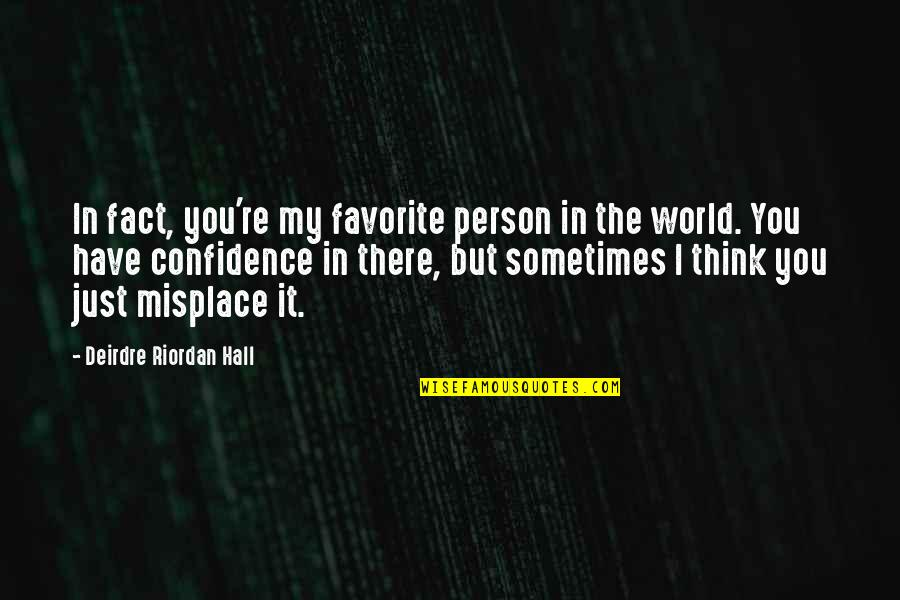 You Re My World Quotes By Deirdre Riordan Hall: In fact, you're my favorite person in the