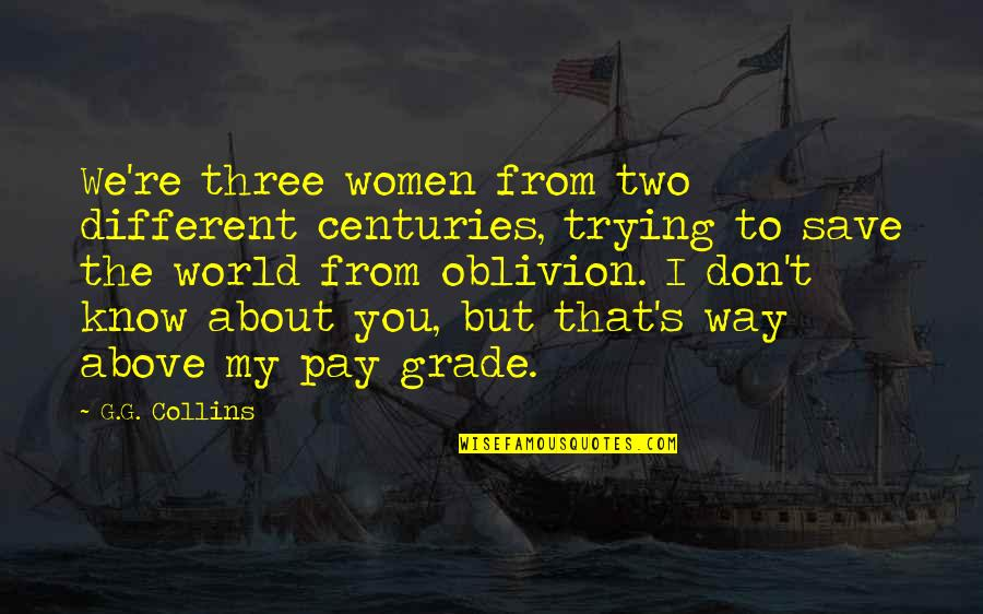 You Re My World Quotes By G.G. Collins: We're three women from two different centuries, trying