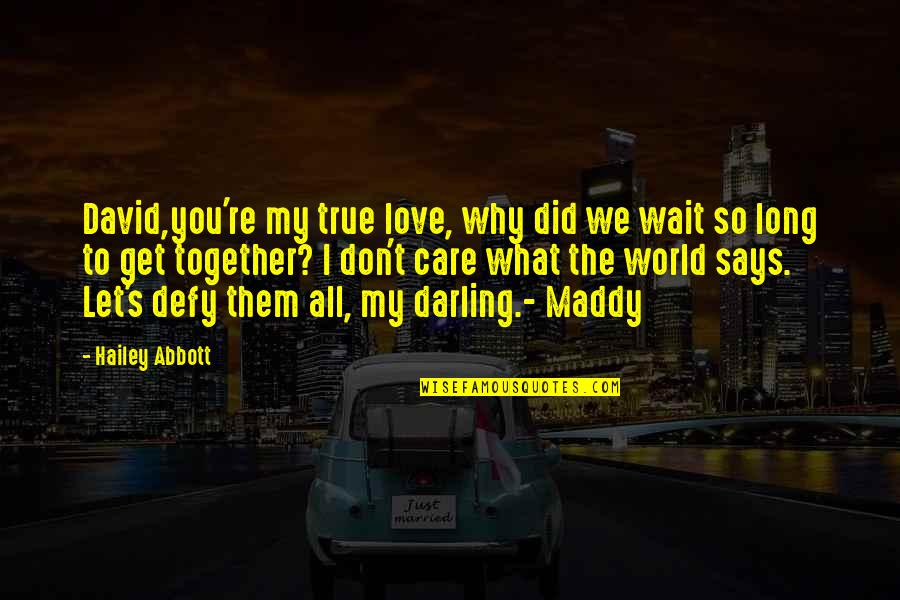 You Re My World Quotes By Hailey Abbott: David,you're my true love, why did we wait