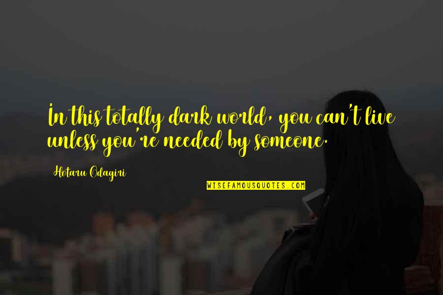 You Re My World Quotes By Hotaru Odagiri: In this totally dark world, you can't live
