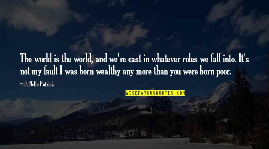 You Re My World Quotes By J. Nelle Patrick: The world is the world, and we're cast