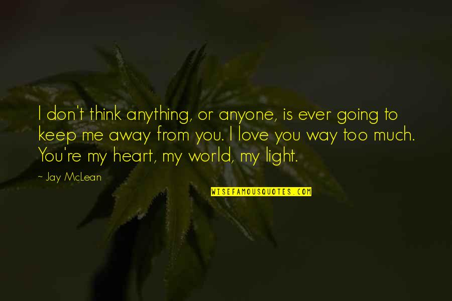 You Re My World Quotes By Jay McLean: I don't think anything, or anyone, is ever