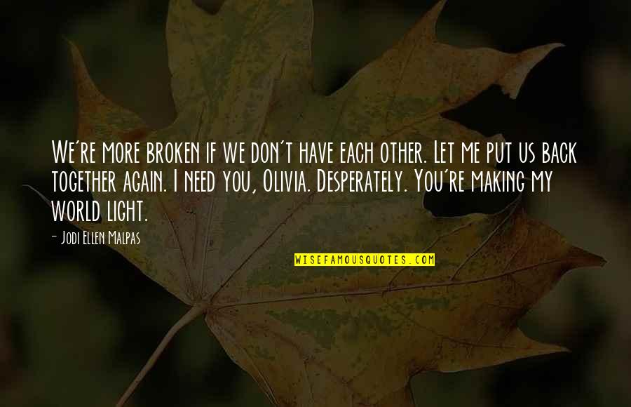 You Re My World Quotes By Jodi Ellen Malpas: We're more broken if we don't have each