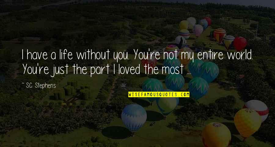 You Re My World Quotes By S.C. Stephens: I have a life without you. You're not