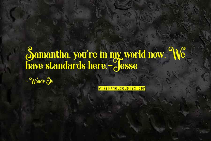 You Re My World Quotes By Wendy Ely: Samantha, you're in my world now. We have