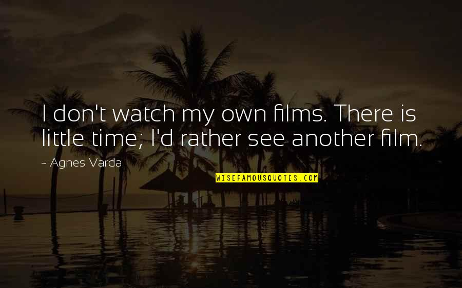 You Really Know How To Piss Me Off Quotes By Agnes Varda: I don't watch my own films. There is