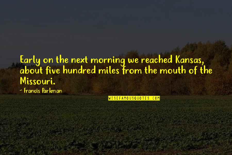 You Really Know How To Piss Me Off Quotes By Francis Parkman: Early on the next morning we reached Kansas,