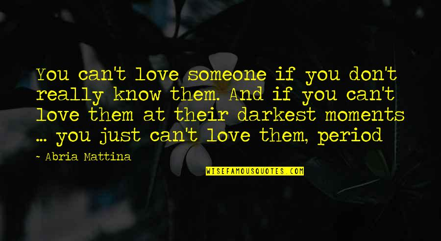 You Really Love Someone Quotes By Abria Mattina: You can't love someone if you don't really