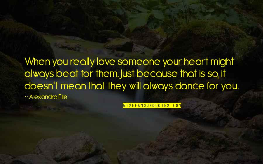 You Really Love Someone Quotes By Alexandra Elle: When you really love someone your heart might