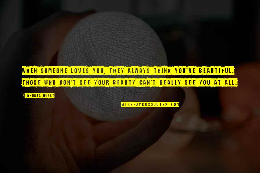 You Really Love Someone Quotes By Andrea Hurst: When someone loves you, they always think you're