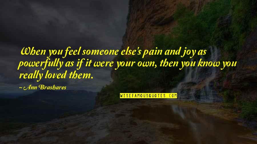 You Really Love Someone Quotes By Ann Brashares: When you feel someone else's pain and joy