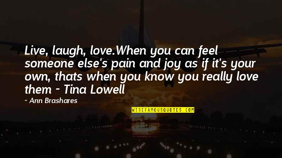 You Really Love Someone Quotes By Ann Brashares: Live, laugh, love.When you can feel someone else's
