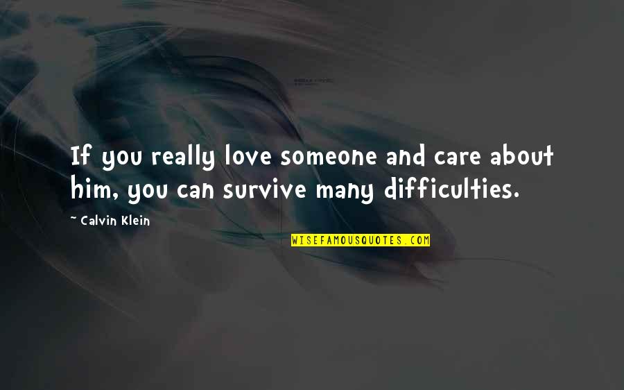 You Really Love Someone Quotes By Calvin Klein: If you really love someone and care about
