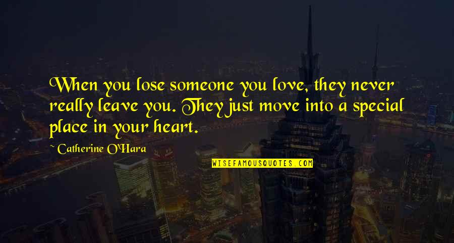 You Really Love Someone Quotes By Catherine O'Hara: When you lose someone you love, they never