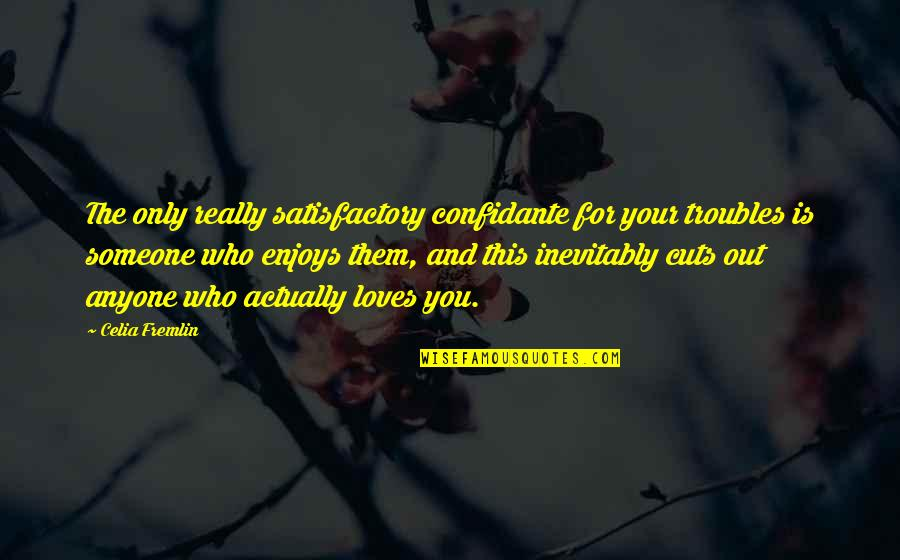 You Really Love Someone Quotes By Celia Fremlin: The only really satisfactory confidante for your troubles